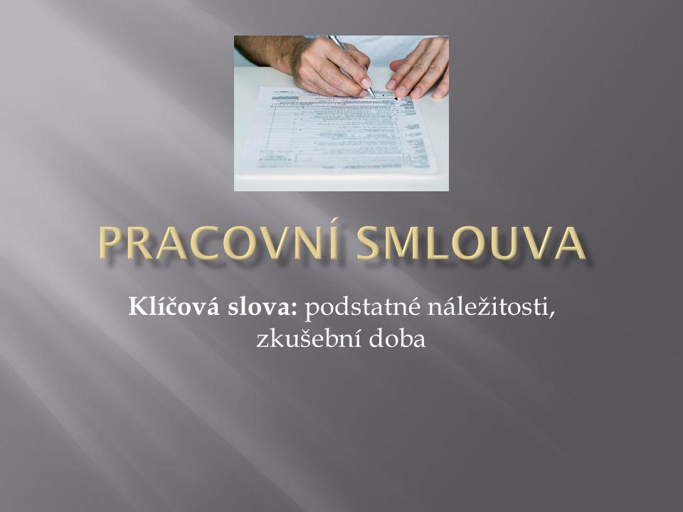  Pracovní smlouva musí obsahovat 3 podstatné náležitosti 1.