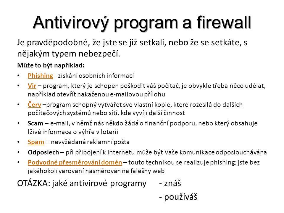 Antivirový program a firewall Je pravděpodobné, že jste se již setkali, nebo že se setkáte, s nějakým typem nebezpečí.