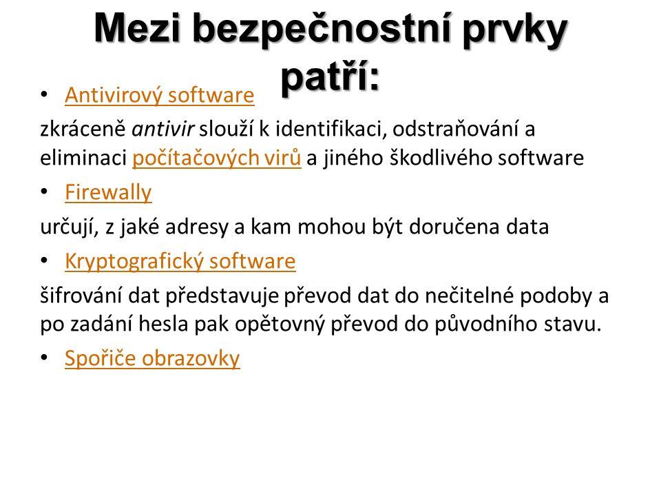 Mezi bezpečnostní prvky patří: Antivirový software Antivirový software zkráceně antivir slouží k identifikaci, odstraňování a eliminaci počítačových virů a jiného škodlivého softwarepočítačových virů Firewally Firewally určují, z jaké adresy a kam mohou být doručena data Kryptografický software Kryptografický software šifrování dat představuje převod dat do nečitelné podoby a po zadání hesla pak opětovný převod do původního stavu.