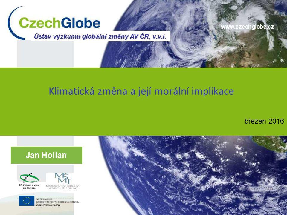 www.czechglobe.cz Klimatická změna a její morální implikace Jan Hollan Ústav výzkumu globální změny AV ČR, v.v.i. březen 2016