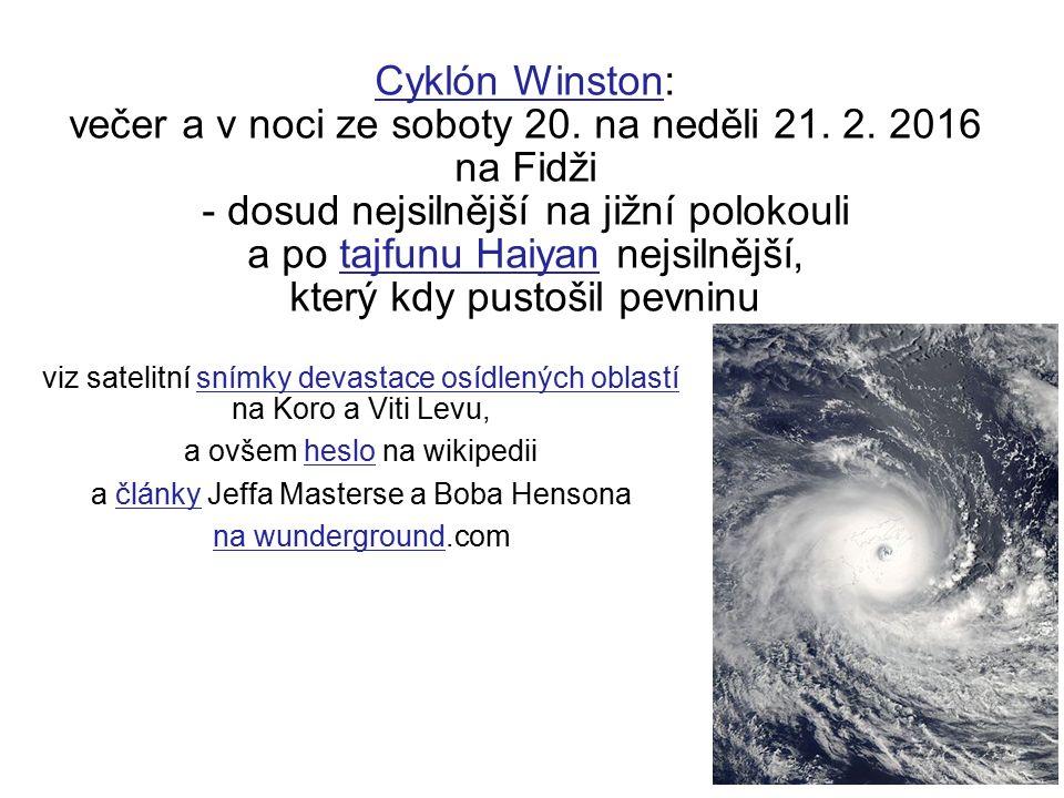 Cyklón WinstonCyklón Winston: večer a v noci ze soboty 20. na neděli 21. 2. 2016 na Fidži - dosud nejsilnější na jižní polokouli a po tajfunu Haiyan n