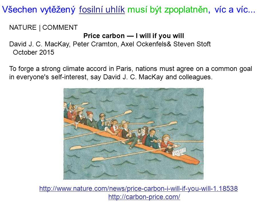 Všechen vytěžený fosilní uhlík musí být zpoplatněn, víc a víc...fosilní uhlík NATURE | COMMENT Price carbon — I will if you will David J. C. MacKay, P