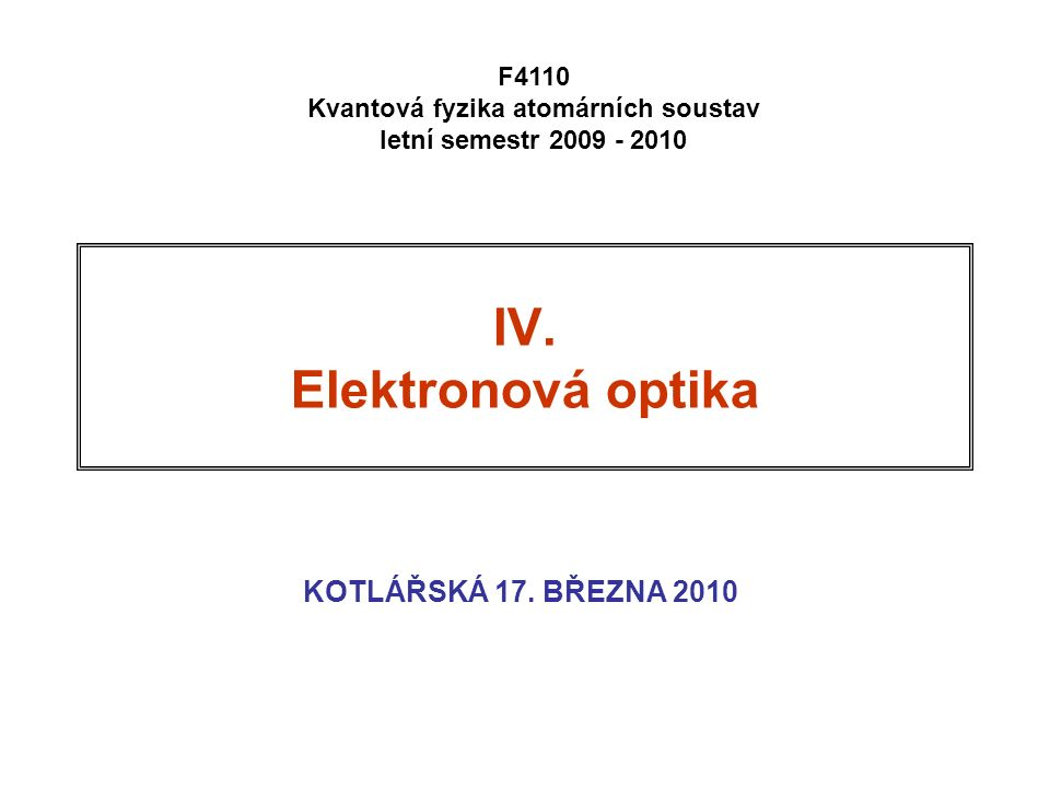 IV. Elektronová optika KOTLÁŘSKÁ 17.