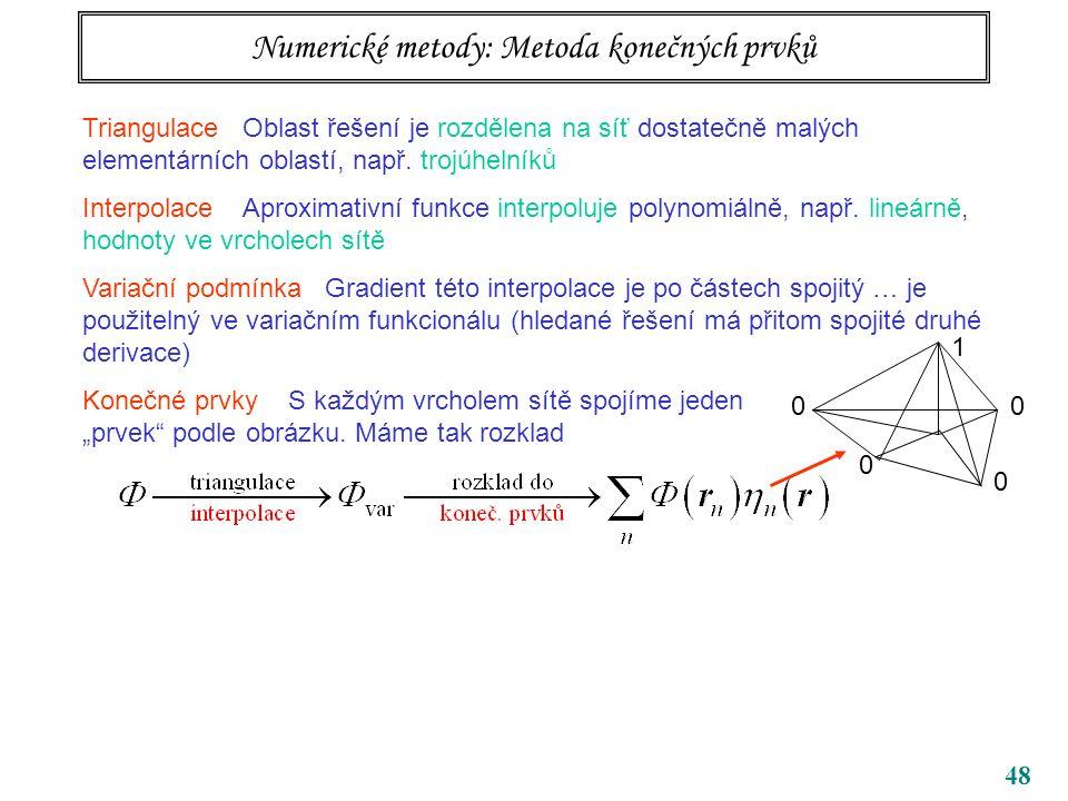 48 Numerické metody: Metoda konečných prvků Triangulace Oblast řešení je rozdělena na síť dostatečně malých elementárních oblastí, např.