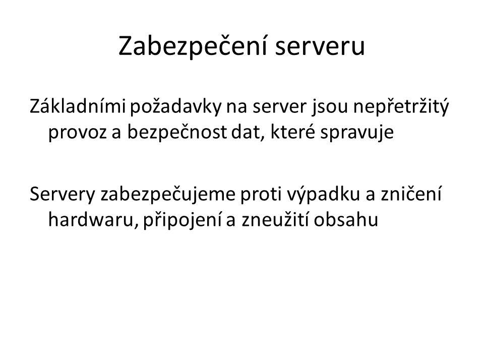 Zabezpečení serveru Základními požadavky na server jsou nepřetržitý provoz a bezpečnost dat, které spravuje Servery zabezpečujeme proti výpadku a znič