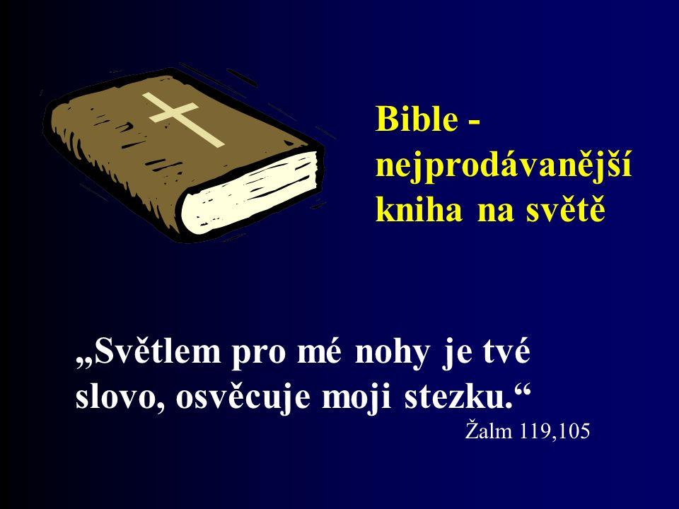 """Bible - nejprodávanější kniha na světě """"Světlem pro mé nohy je tvé slovo, osvěcuje moji stezku."""" Žalm 119,105"""