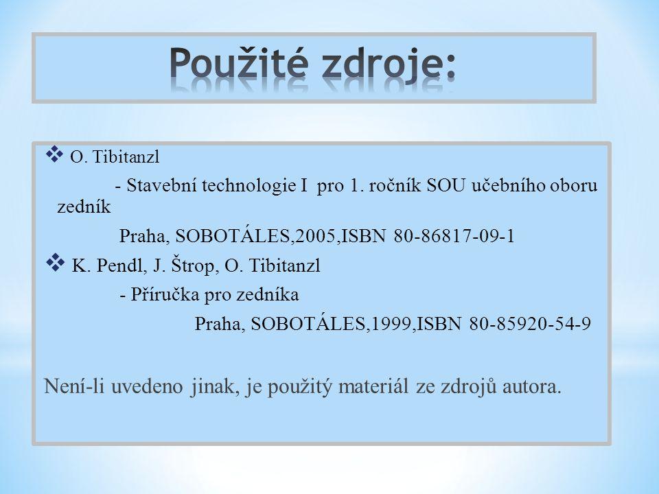 O. Tibitanzl - Stavební technologie I pro 1. ročník SOU učebního oboru zedník Praha, SOBOTÁLES,2005,ISBN 80-86817-09-1  K. Pendl, J. Štrop, O. Tibi