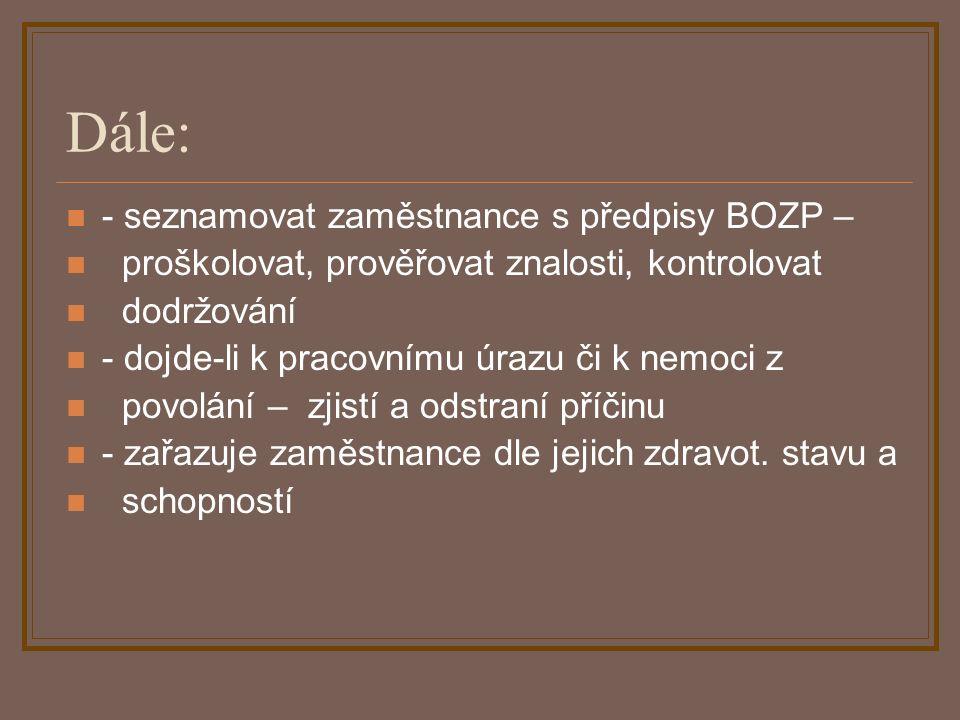 Dále: - seznamovat zaměstnance s předpisy BOZP – proškolovat, prověřovat znalosti, kontrolovat dodržování - dojde-li k pracovnímu úrazu či k nemoci z