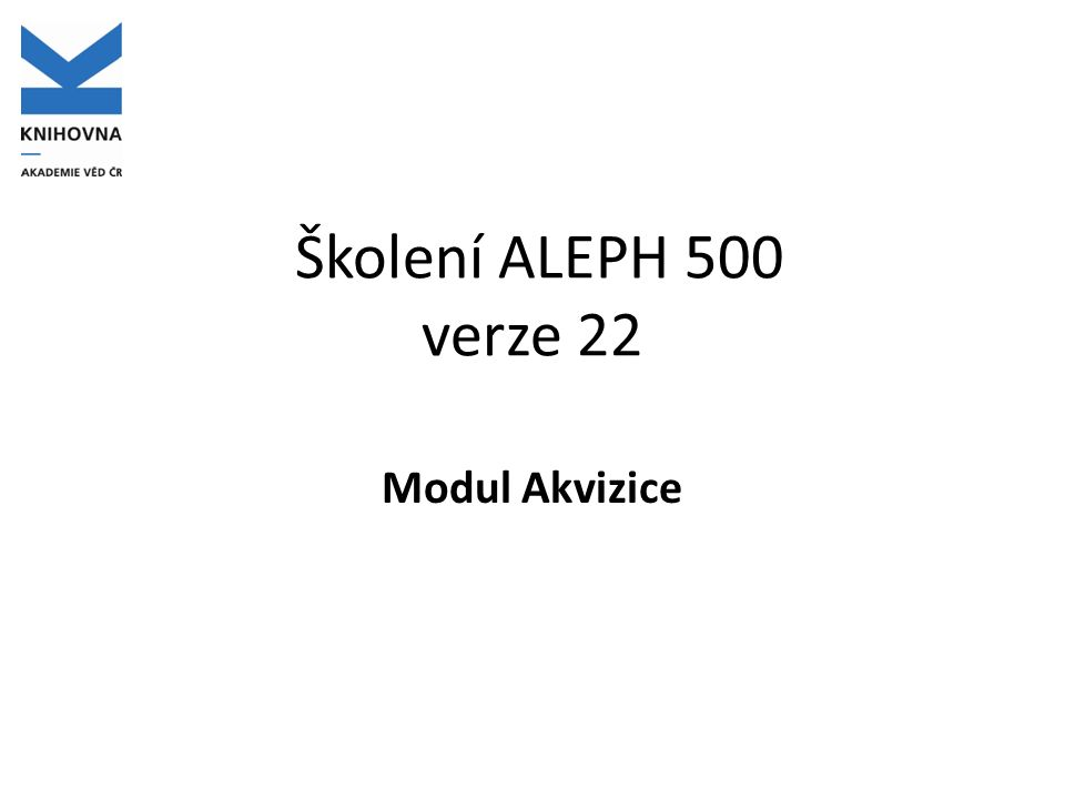 Školení ALEPH 500 verze 22 Modul Akvizice