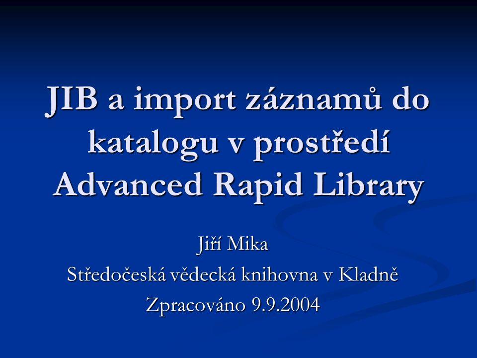 Import prostřednictvím JIB Vytvořený profil umožňuje přístup k záznamům z katalogů 5 knihoven v tomto pořadí: Vytvořený profil umožňuje přístup k záznamům z katalogů 5 knihoven v tomto pořadí: Národní knihovna ČR (ABA001) Národní knihovna ČR (ABA001) Moravská zemská knihovna v Brně (BOA001) Moravská zemská knihovna v Brně (BOA001) Vědecká knihovna v Olomouci (OLA001) Vědecká knihovna v Olomouci (OLA001) Moravskoslezská vědecká knihovna v Ostravě (OSA001) Moravskoslezská vědecká knihovna v Ostravě (OSA001) Krajská vědecká knihovna v Liberci (LIA001) Krajská vědecká knihovna v Liberci (LIA001)