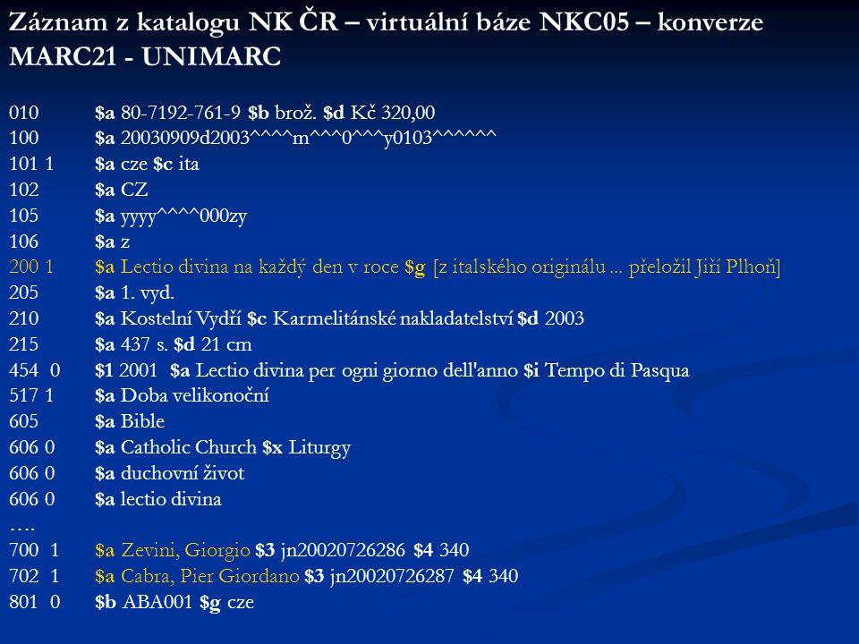 Záznam z katalogu NK ČR – virtuální báze NKC05 – konverze MARC21 - UNIMARC 010 $a 80-7192-761-9 $b brož. $d Kč 320,00 100 $a 20030909d2003^^^^m^^^0^^^