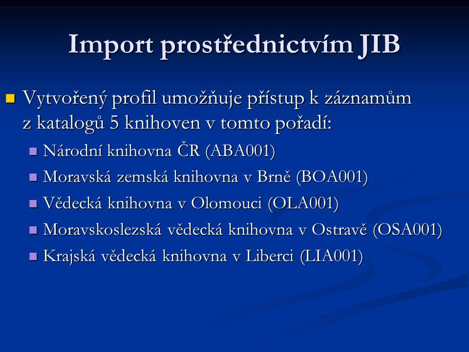 Import prostřednictvím JIB Vytvořený profil umožňuje přístup k záznamům z katalogů 5 knihoven v tomto pořadí: Vytvořený profil umožňuje přístup k zázn