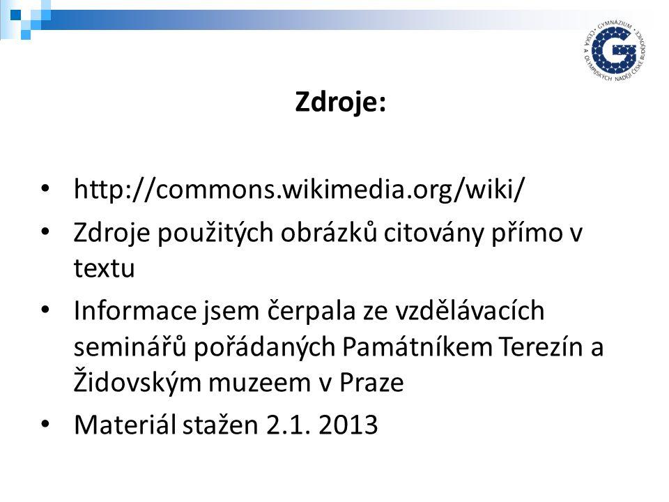 http://commons.wikimedia.org/wiki/ Zdroje použitých obrázků citovány přímo v textu Informace jsem čerpala ze vzdělávacích seminářů pořádaných Památníkem Terezín a Židovským muzeem v Praze Materiál stažen 2.1.