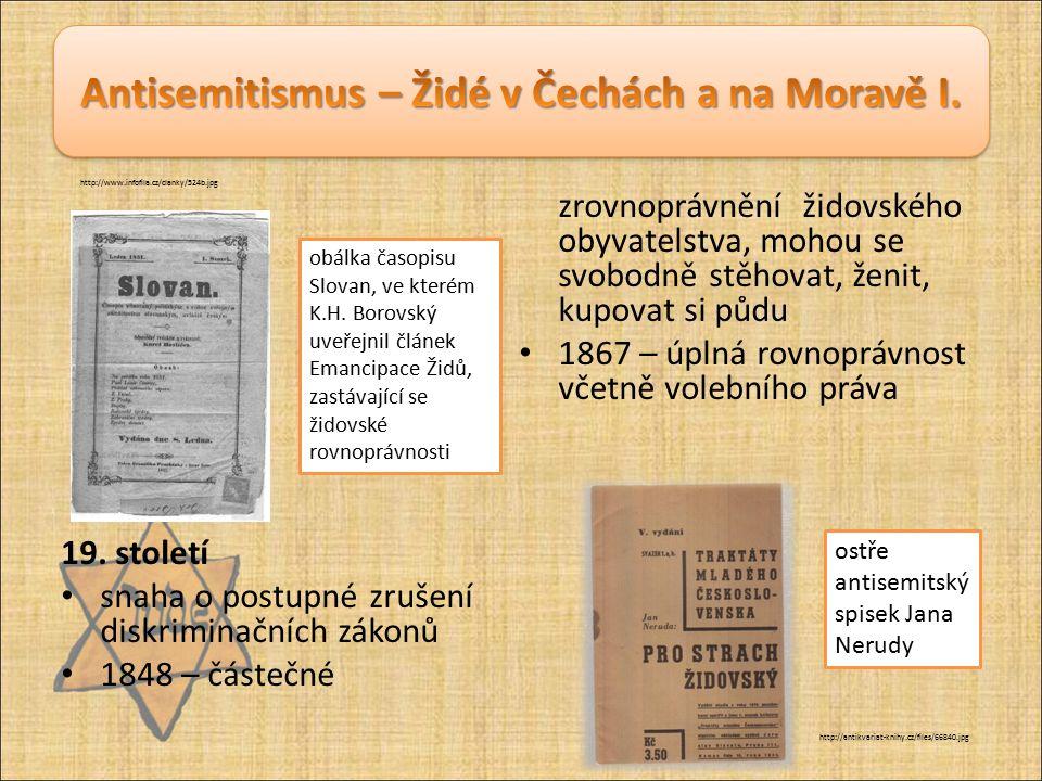 I přes zrovnoprávnění Židů je v české společnosti patrný otevřený či skrytý antisemitismus.