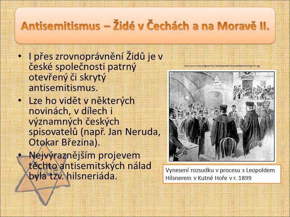 I přes zrovnoprávnění Židů je v české společnosti patrný otevřený či skrytý antisemitismus. Lze ho vidět v některých novinách, v dílech i významných č