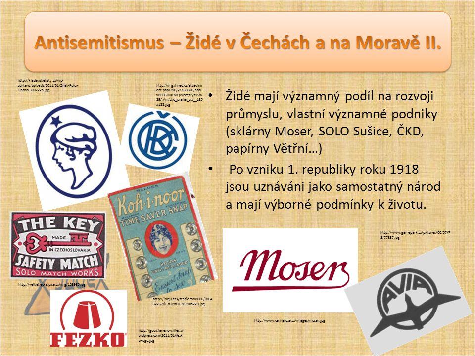 Židé mají významný podíl na rozvoji průmyslu, vlastní významné podniky (sklárny Moser, SOLO Sušice, ČKD, papírny Větřní…) Po vzniku 1. republiky roku