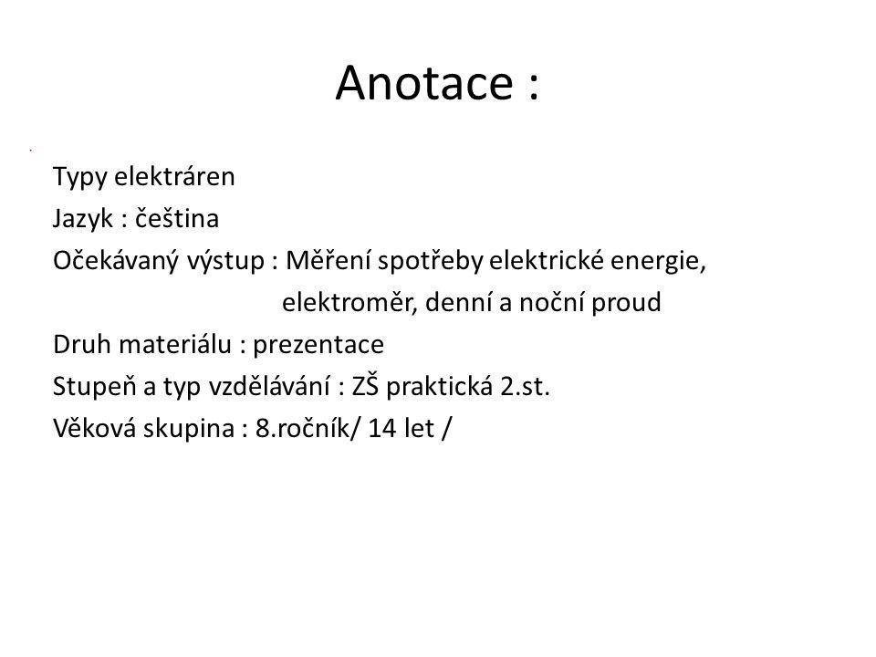 Anotace : Typy elektráren Jazyk : čeština Očekávaný výstup : Měření spotřeby elektrické energie, elektroměr, denní a noční proud Druh materiálu : prezentace Stupeň a typ vzdělávání : ZŠ praktická 2.st.