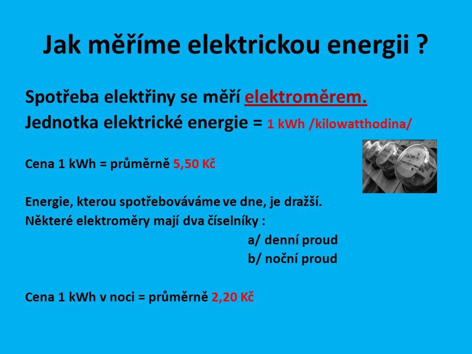 Jak měříme elektrickou energii . Spotřeba elektřiny se měří elektroměrem.