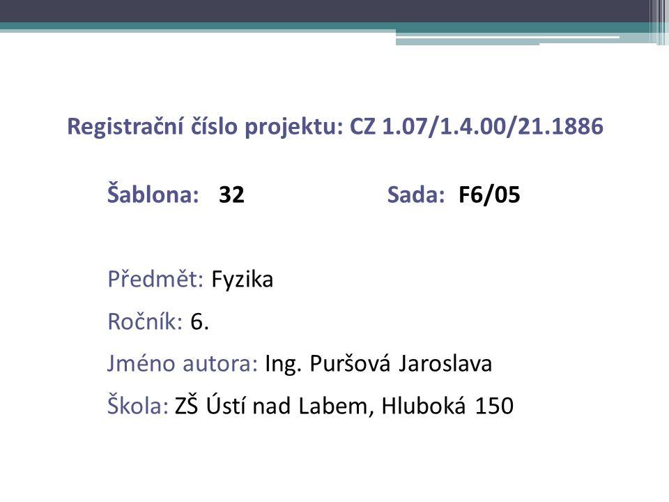 Registrační číslo projektu: CZ 1.07/1.4.00/21.1886 Šablona: 32 Sada: F6/05 Předmět: Fyzika Ročník: 6. Jméno autora: Ing. Puršová Jaroslava Škola: ZŠ Ú