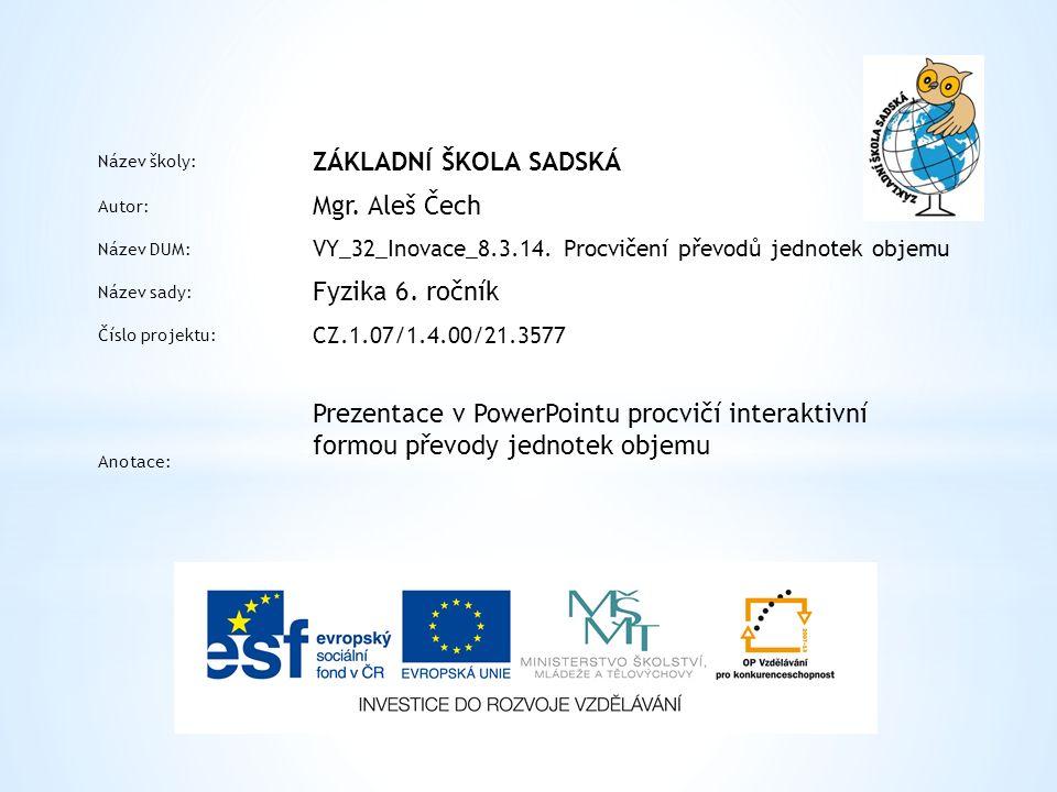 Název školy: ZÁKLADNÍ ŠKOLA SADSKÁ Autor: Mgr. Aleš Čech Název DUM: VY_32_Inovace_8.3.14.