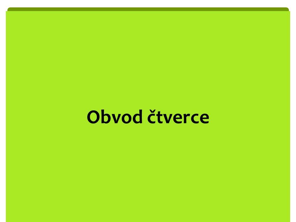Obvod čtverce - procvičování Opakování:  Základní vlastnosti čtverce  Výpočet obvodu čtverce  O = 4.