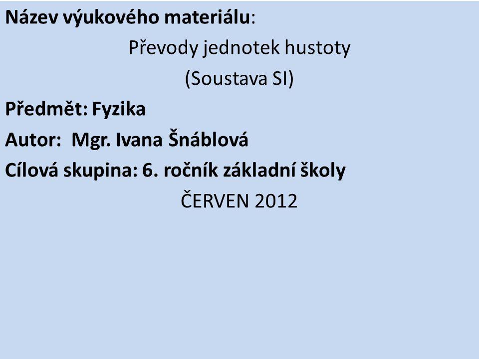 Název výukového materiálu: Převody jednotek hustoty (Soustava SI) Předmět: Fyzika Autor: Mgr.