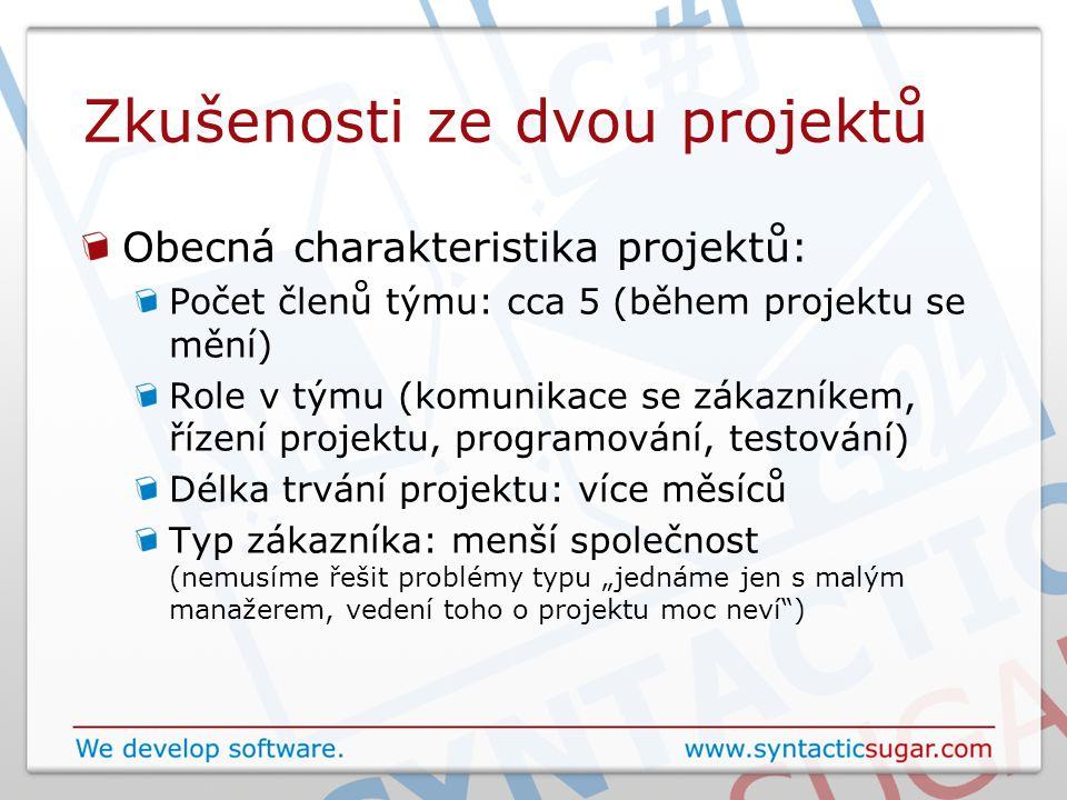 Zkušenosti ze dvou projektů Obecná charakteristika projektů: Počet členů týmu: cca 5 (během projektu se mění) Role v týmu (komunikace se zákazníkem, ř