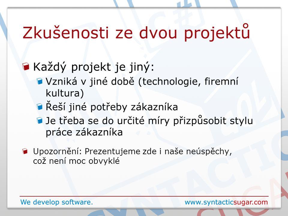 Zkušenosti ze dvou projektů Každý projekt je jiný: Vzniká v jiné době (technologie, firemní kultura) Řeší jiné potřeby zákazníka Je třeba se do určité