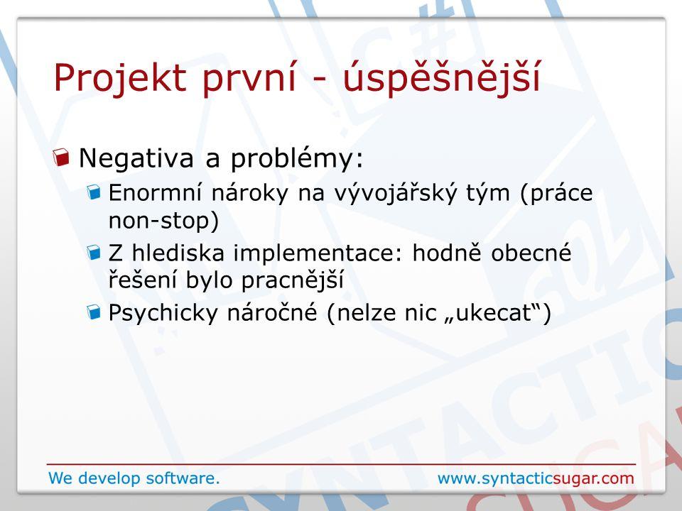 """Projekt první - úspěšnější Negativa a problémy: Enormní nároky na vývojářský tým (práce non-stop) Z hlediska implementace: hodně obecné řešení bylo pracnější Psychicky náročné (nelze nic """"ukecat )"""