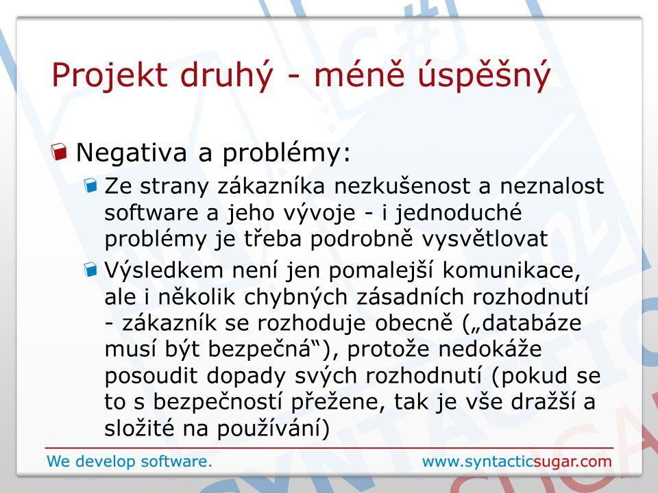 Projekt druhý - méně úspěšný Negativa a problémy: Ze strany zákazníka nezkušenost a neznalost software a jeho vývoje - i jednoduché problémy je třeba