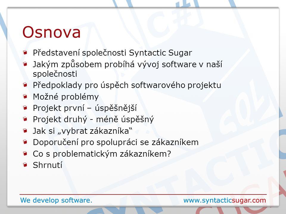 Osnova Představení společnosti Syntactic Sugar Jakým způsobem probíhá vývoj software v naší společnosti Předpoklady pro úspěch softwarového projektu M