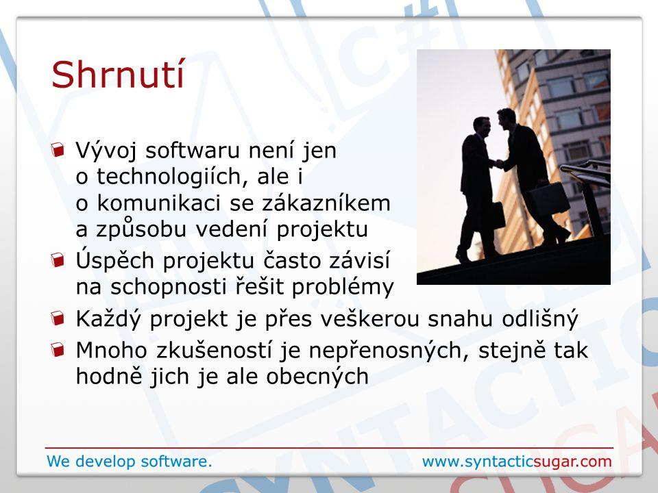 Shrnutí Vývoj softwaru není jen o technologiích, ale i o komunikaci se zákazníkem a způsobu vedení projektu Úspěch projektu často závisí na schopnosti řešit problémy Každý projekt je přes veškerou snahu odlišný Mnoho zkušeností je nepřenosných, stejně tak hodně jich je ale obecných