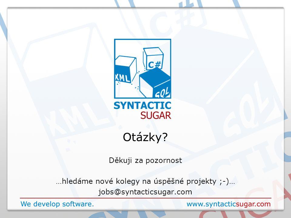 Otázky? Děkuji za pozornost …hledáme nové kolegy na úspěšné projekty ;-)… jobs@syntacticsugar.com