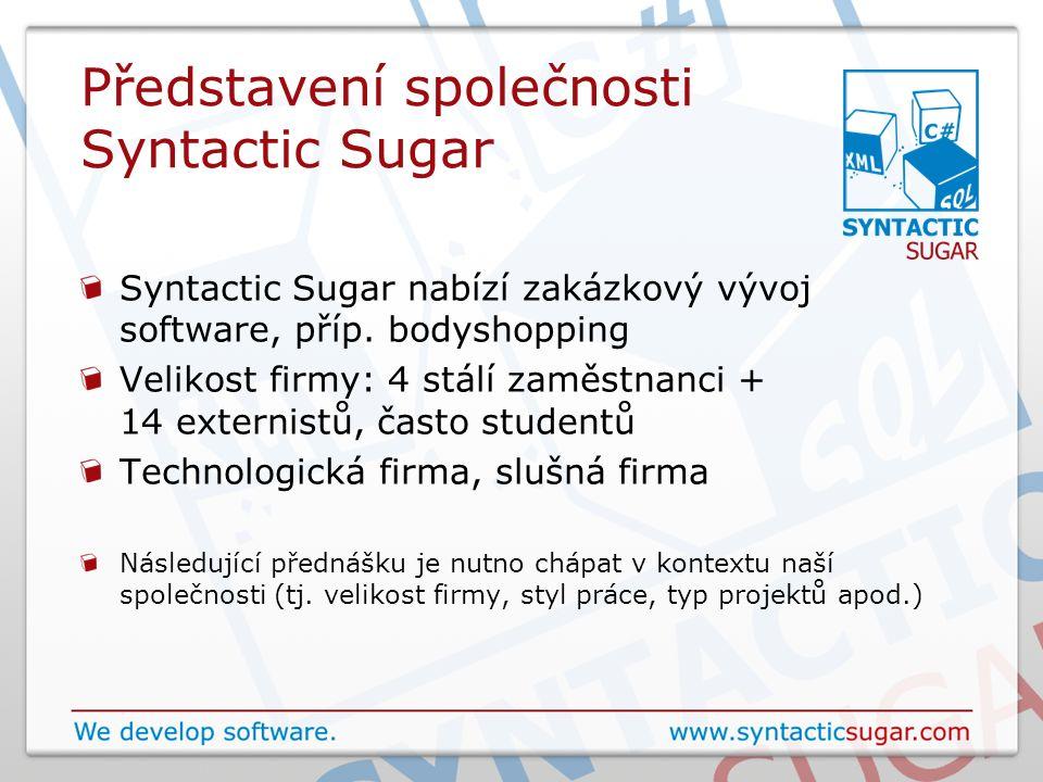 Představení společnosti Syntactic Sugar Syntactic Sugar nabízí zakázkový vývoj software, příp. bodyshopping Velikost firmy: 4 stálí zaměstnanci + 14 e
