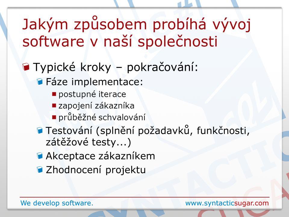 Jakým způsobem probíhá vývoj software v naší společnosti Typické kroky – pokračování: Fáze implementace: postupné iterace zapojení zákazníka průběžné
