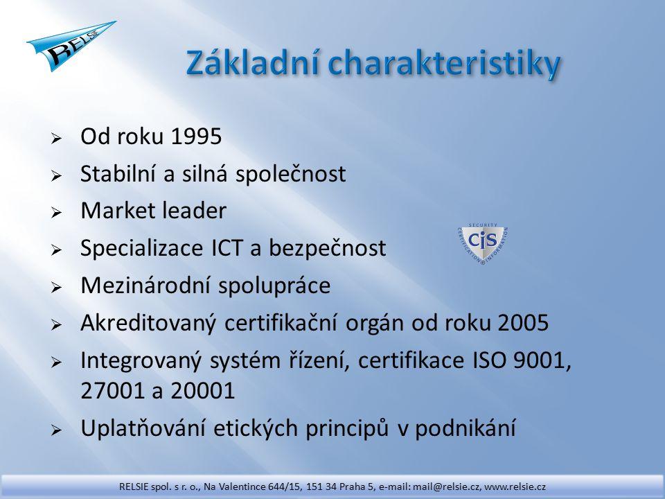  Od roku 1995  Stabilní a silná společnost  Market leader  Specializace ICT a bezpečnost  Mezinárodní spolupráce  Akreditovaný certifikační orgán od roku 2005  Integrovaný systém řízení, certifikace ISO 9001, 27001 a 20001  Uplatňování etických principů v podnikání RELSIE spol.