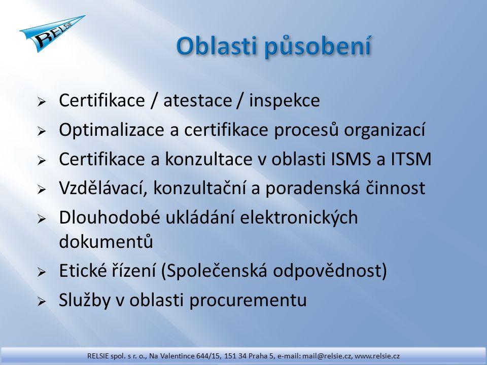  Certifikace / atestace / inspekce  Optimalizace a certifikace procesů organizací  Certifikace a konzultace v oblasti ISMS a ITSM  Vzdělávací, konzultační a poradenská činnost  Dlouhodobé ukládání elektronických dokumentů  Etické řízení (Společenská odpovědnost)  Služby v oblasti procurementu RELSIE spol.