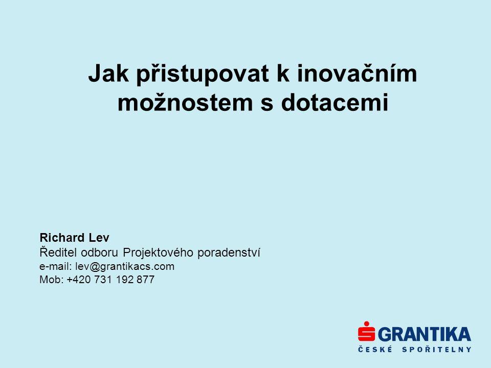 Jak přistupovat k inovačním možnostem s dotacemi Richard Lev Ředitel odboru Projektového poradenství e-mail: lev@grantikacs.com Mob: +420 731 192 877