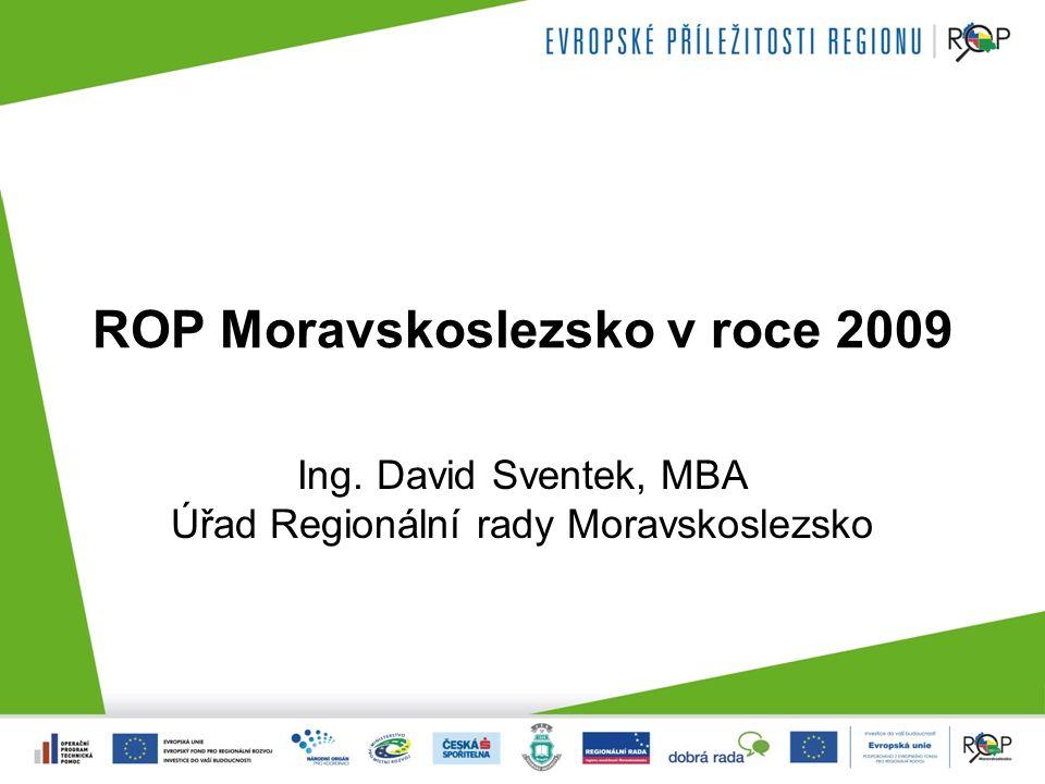 ROP Moravskoslezsko v roce 2009 Ing. David Sventek, MBA Úřad Regionální rady Moravskoslezsko