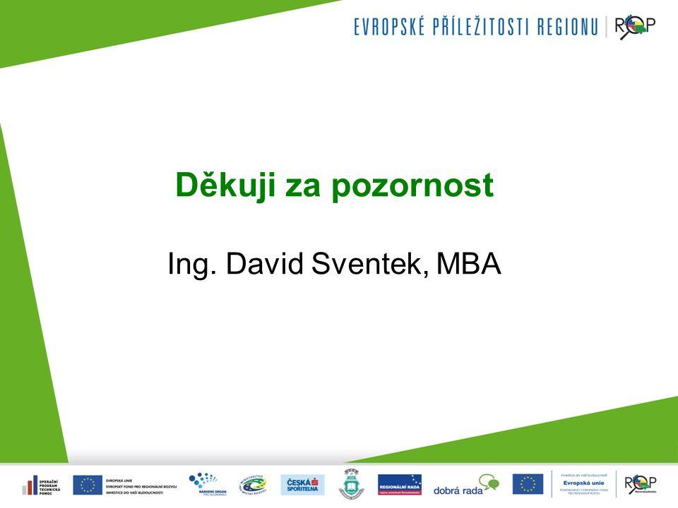 Děkuji za pozornost Ing. David Sventek, MBA