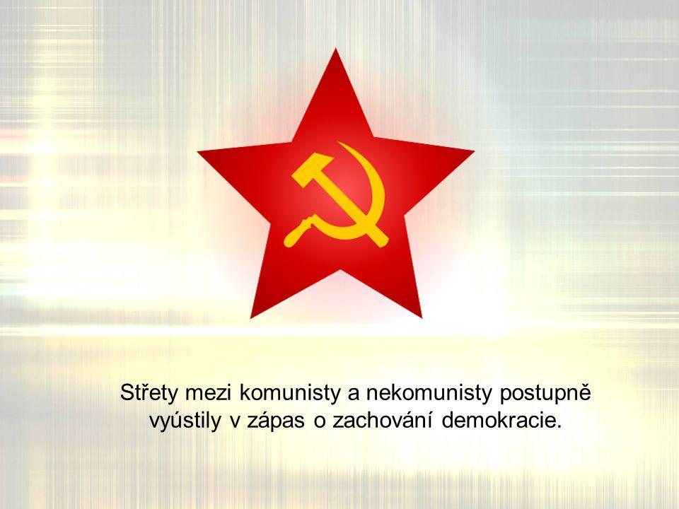 Střety mezi komunisty a nekomunisty postupně vyústily v zápas o zachování demokracie.