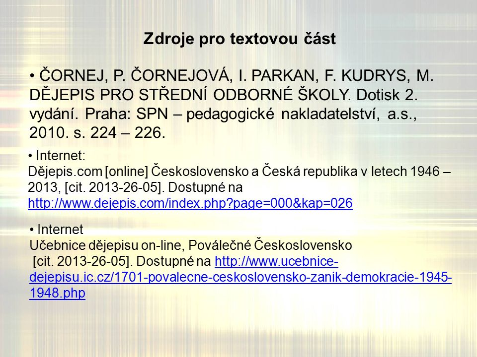 Zdroje pro textovou část ČORNEJ, P. ČORNEJOVÁ, I.