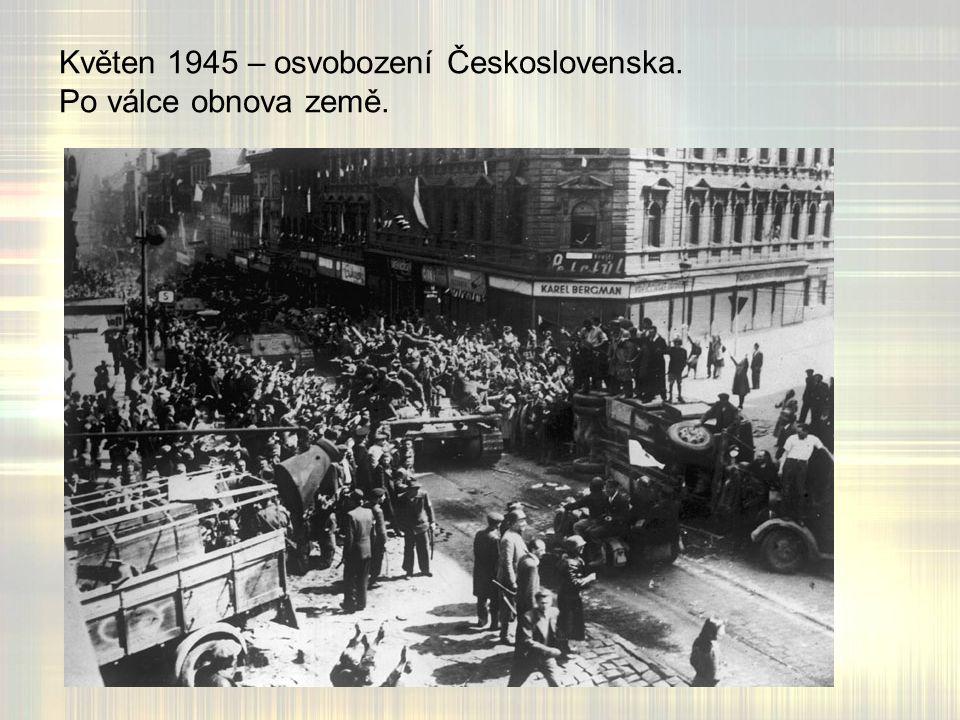 Květen 1945 – osvobození Československa. Po válce obnova země.