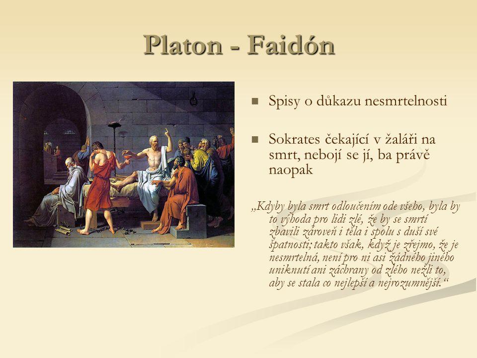 """Platon - Faidón Spisy o důkazu nesmrtelnosti Sokrates čekající v žaláři na smrt, nebojí se jí, ba právě naopak """"Kdyby byla smrt odloučením ode všeho, byla by to výhoda pro lidi zlé, že by se smrtí zbavili zároveň i těla i spolu s duší své špatnosti; takto však, když je zřejmo, že je nesmrtelná, není pro ni asi žádného jiného uniknutí ani záchrany od zlého nežli to, aby se stala co nejlepší a nejrozumnější."""