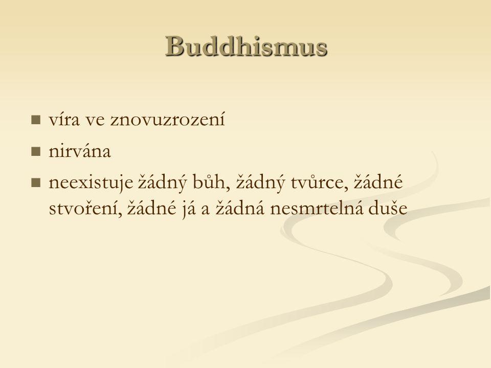 Buddhismus víra ve znovuzrození nirvána neexistuje žádný bůh, žádný tvůrce, žádné stvoření, žádné já a žádná nesmrtelná duše