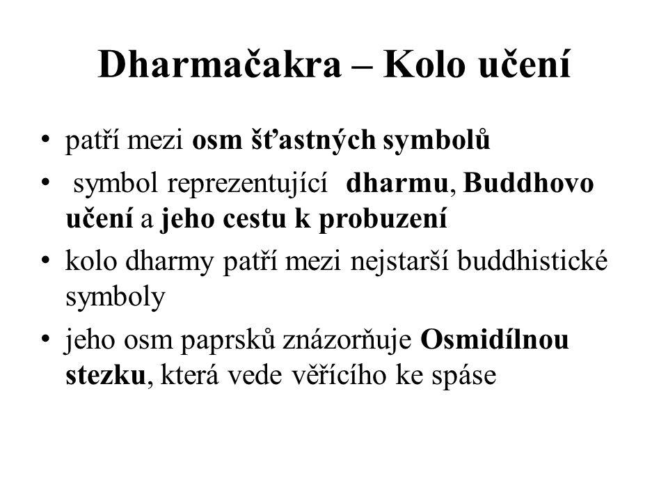 Dharmačakra – Kolo učení patří mezi osm šťastných symbolů symbol reprezentující dharmu, Buddhovo učení a jeho cestu k probuzení kolo dharmy patří mezi nejstarší buddhistické symboly jeho osm paprsků znázorňuje Osmidílnou stezku, která vede věřícího ke spáse