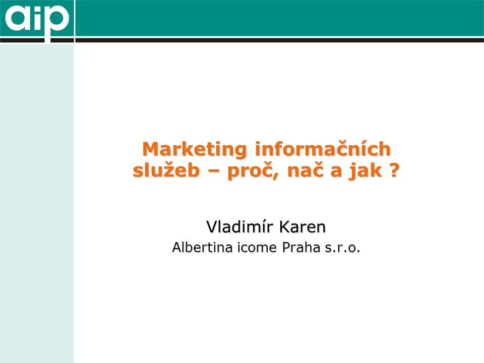 Marketing informačních služeb – proč, nač a jak Vladimír Karen Albertina icome Praha s.r.o.