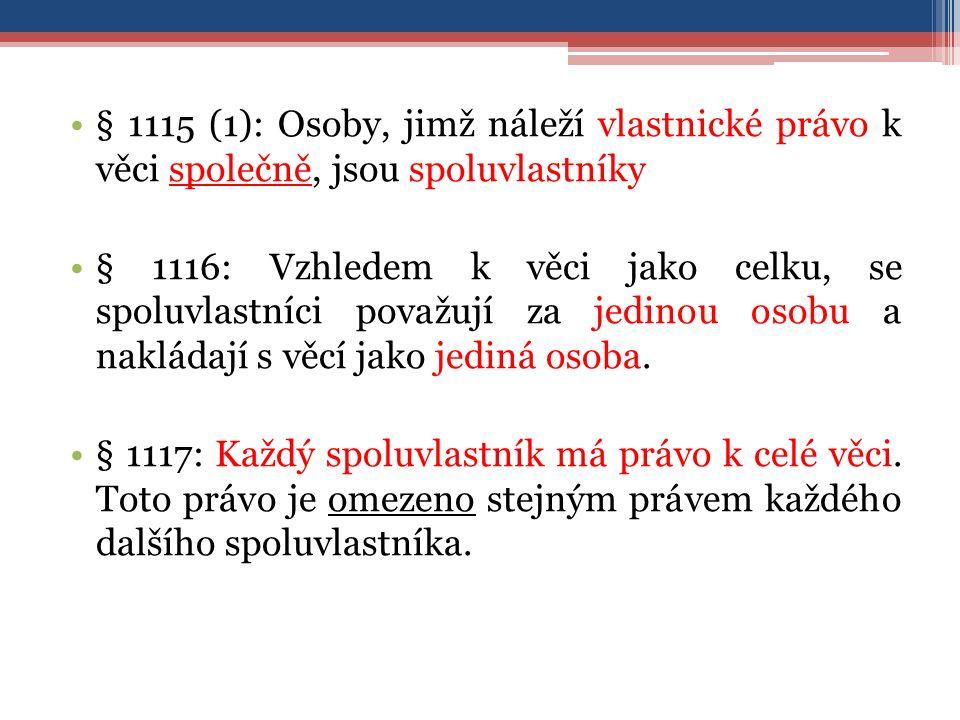 § 1115 (1): Osoby, jimž náleží vlastnické právo k věci společně, jsou spoluvlastníky § 1116: Vzhledem k věci jako celku, se spoluvlastníci považují za jedinou osobu a nakládají s věcí jako jediná osoba.