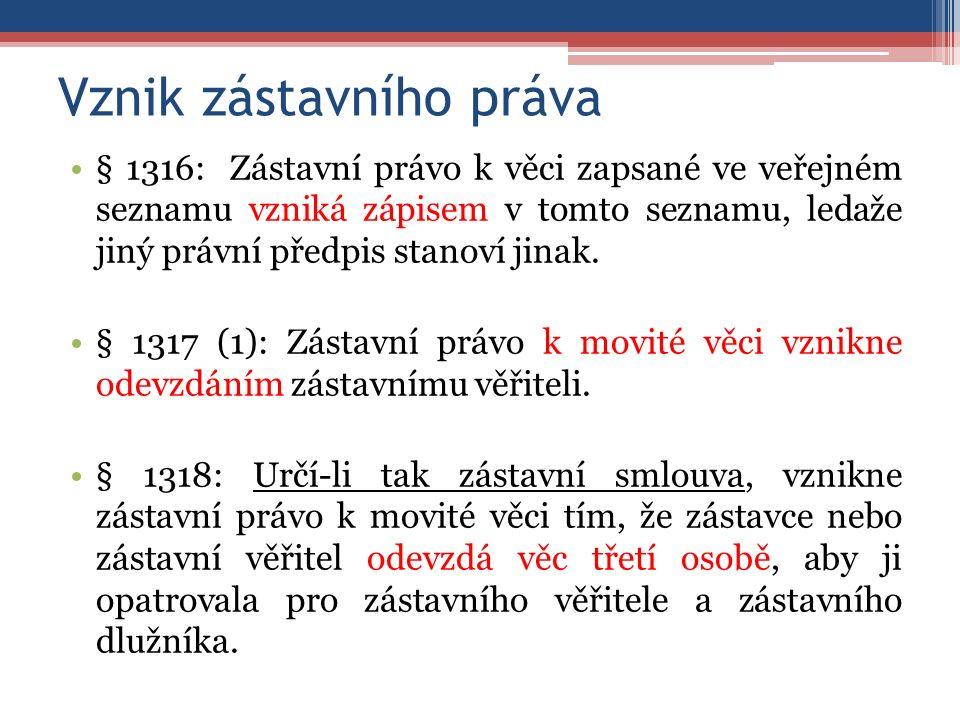 Vznik zástavního práva § 1316: Zástavní právo k věci zapsané ve veřejném seznamu vzniká zápisem v tomto seznamu, ledaže jiný právní předpis stanoví jinak.