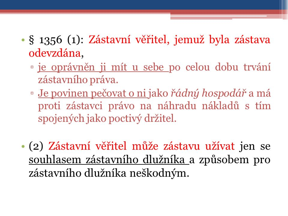 § 1356 (1): Zástavní věřitel, jemuž byla zástava odevzdána, ▫je oprávněn ji mít u sebe po celou dobu trvání zástavního práva.